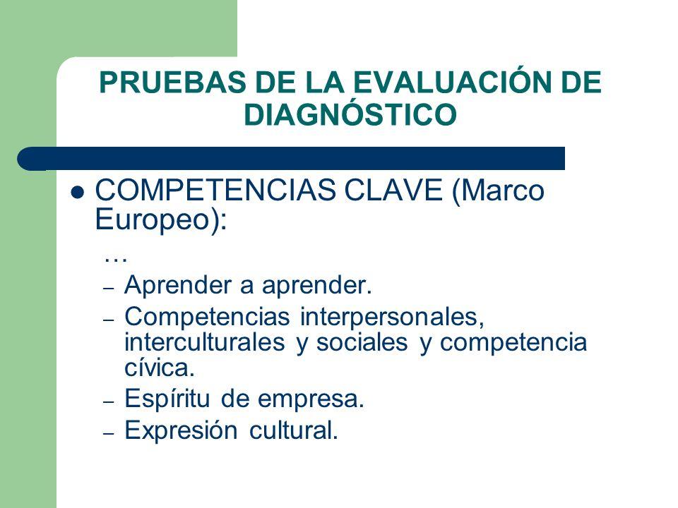 PRUEBAS DE LA EVALUACIÓN DE DIAGNÓSTICO COMPETENCIAS CLAVE (Marco Europeo): … – Aprender a aprender. – Competencias interpersonales, interculturales y