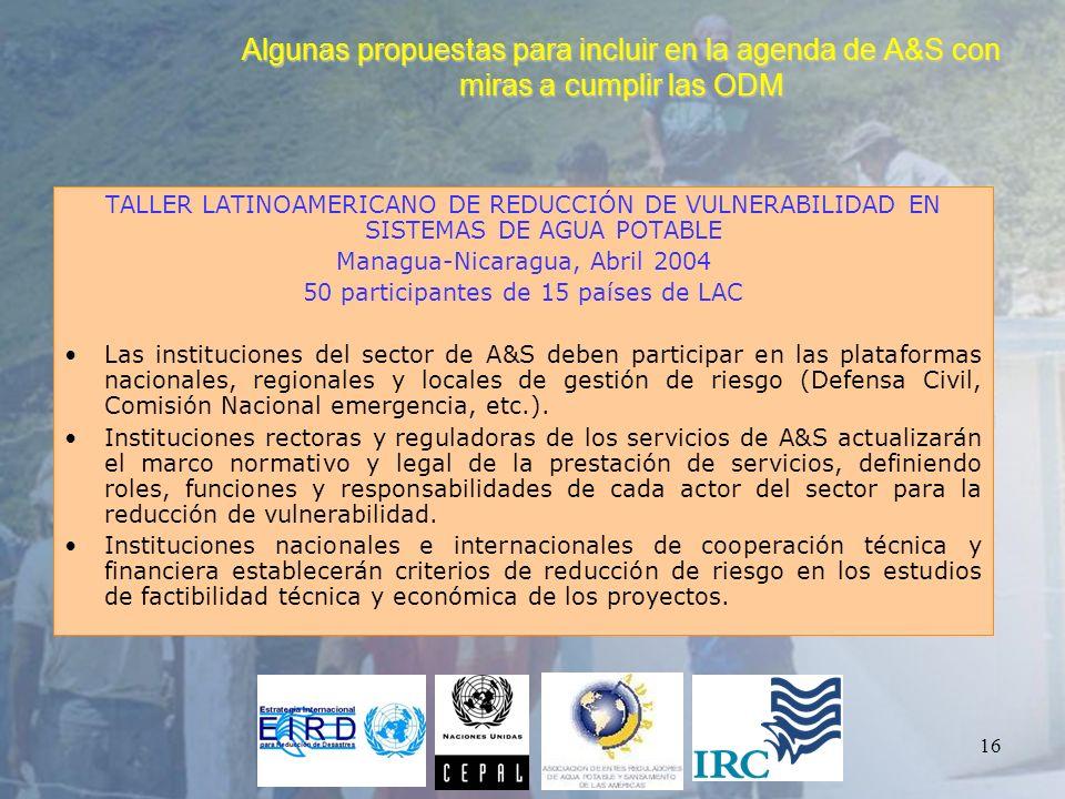 16 Algunas propuestas para incluir en la agenda de A&S con miras a cumplir las ODM TALLER LATINOAMERICANO DE REDUCCIÓN DE VULNERABILIDAD EN SISTEMAS D