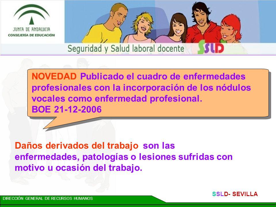 DIRECCIÓN GENERAL DE RECURSOS HUMANOS SSLD- SEVILLA NOVEDAD Publicado el cuadro de enfermedades profesionales con la incorporación de los nódulos vocales como enfermedad profesional.