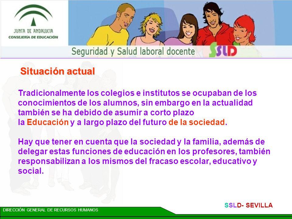 DIRECCIÓN GENERAL DE RECURSOS HUMANOS SSLD- SEVILLA La educación se caracteriza por el contacto y una relación personal constante, al docente se le ex