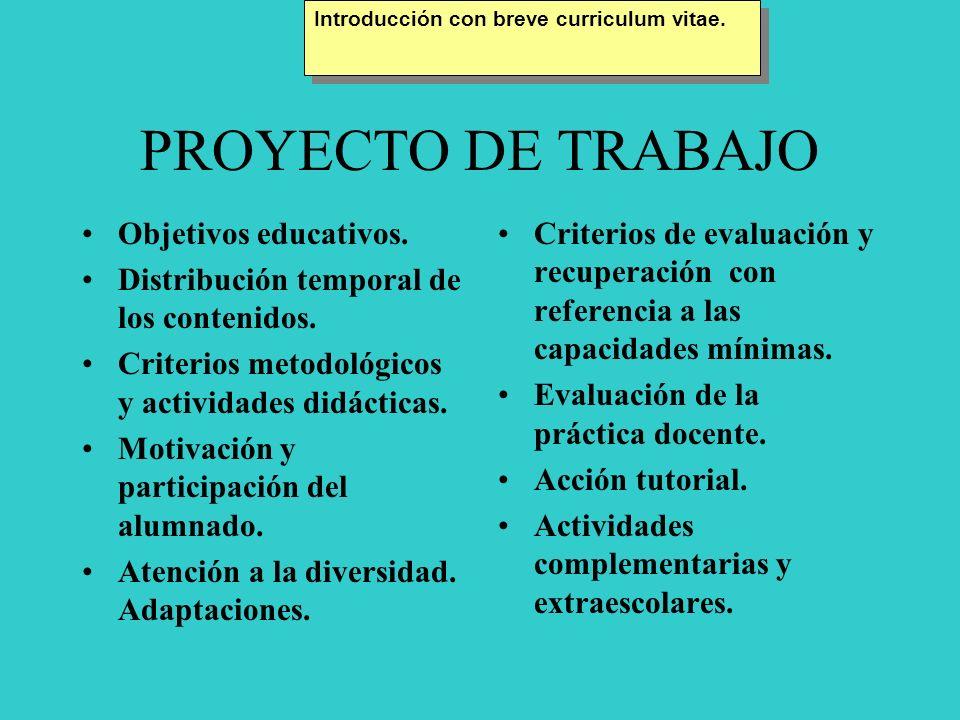 PROYECTO DE TRABAJO Objetivos educativos. Distribución temporal de los contenidos. Criterios metodológicos y actividades didácticas. Motivación y part