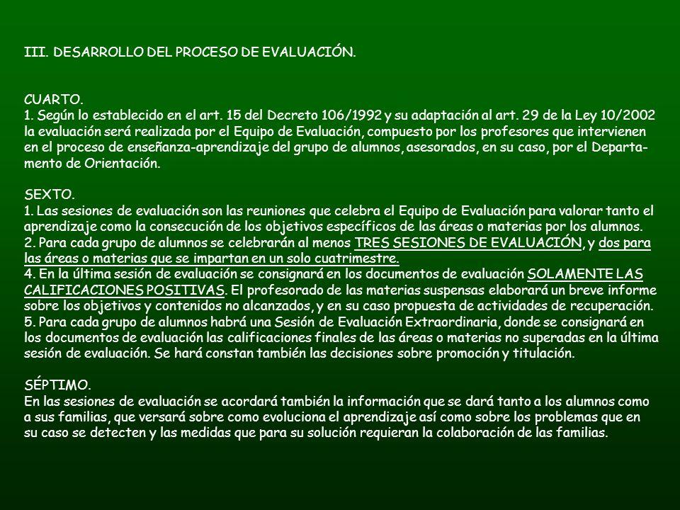 III. DESARROLLO DEL PROCESO DE EVALUACIÓN. CUARTO. 1. Según lo establecido en el art. 15 del Decreto 106/1992 y su adaptación al art. 29 de la Ley 10/
