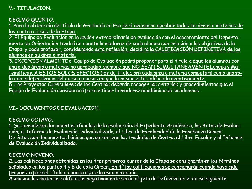 V.- TITULACION. DECIMO QUINTO. 1. Para la obtención del título de Graduado en Eso será necesario aprobar todas las áreas o materias de los cuatro curs
