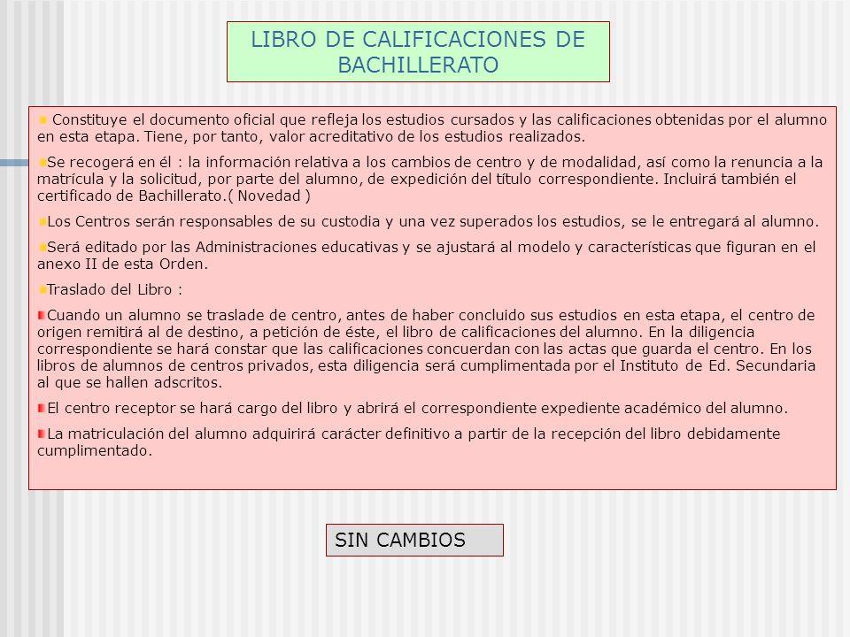 LIBRO DE CALIFICACIONES DE BACHILLERATO Constituye el documento oficial que refleja los estudios cursados y las calificaciones obtenidas por el alumno en esta etapa.