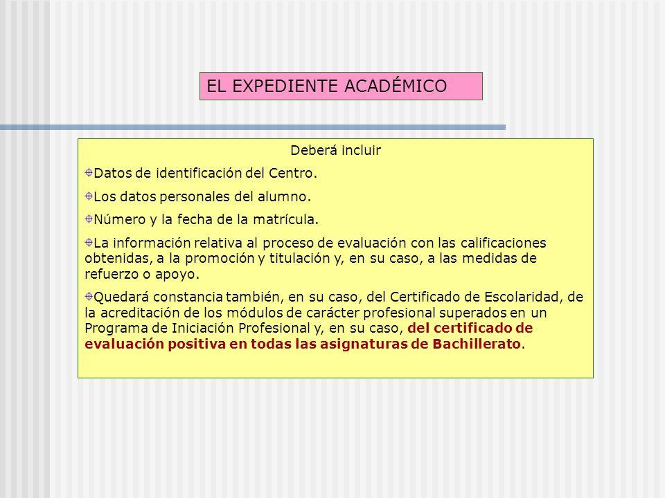 EL EXPEDIENTE ACADÉMICO Deberá incluir Datos de identificación del Centro.