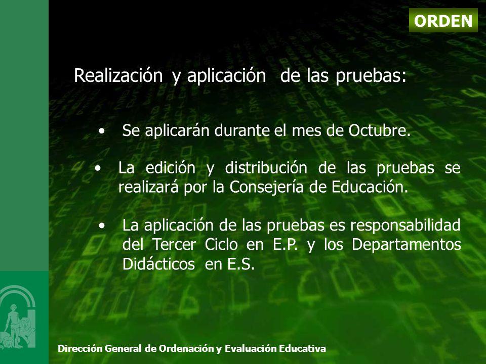 Dirección General de Ordenación y Evaluación Educativa Realización y aplicación de las pruebas: Se aplicarán durante el mes de Octubre.
