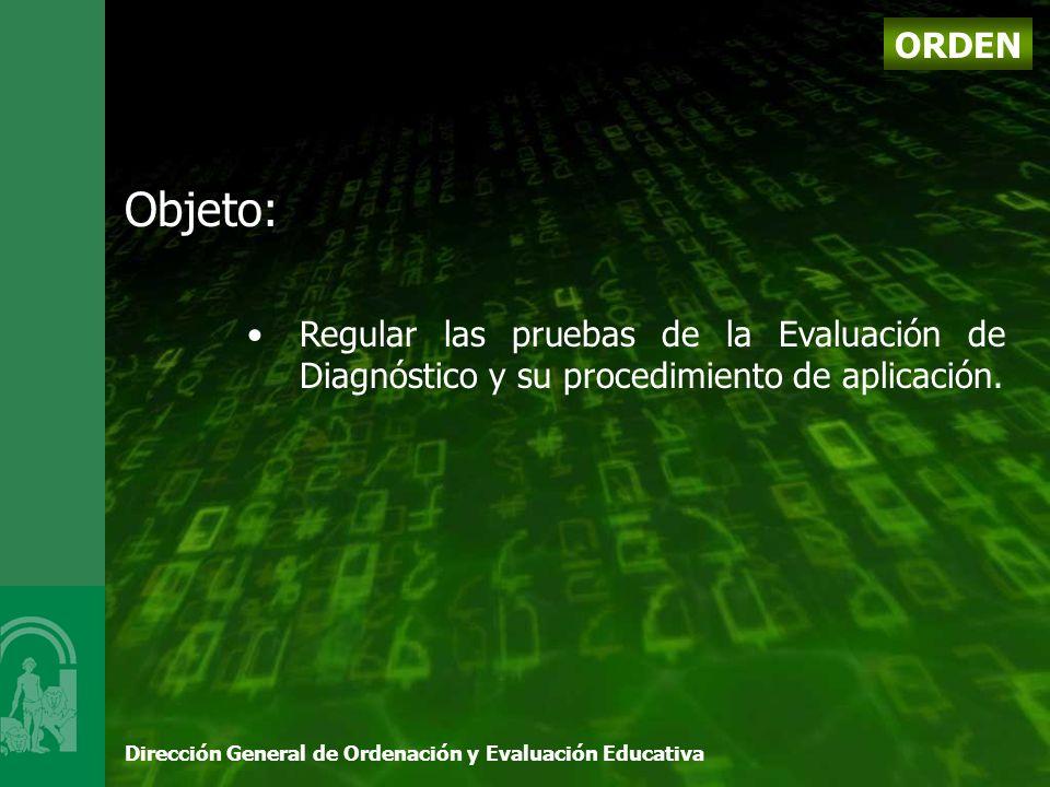 Dirección General de Ordenación y Evaluación Educativa ORDEN Objeto: Regular las pruebas de la Evaluación de Diagnóstico y su procedimiento de aplicación.