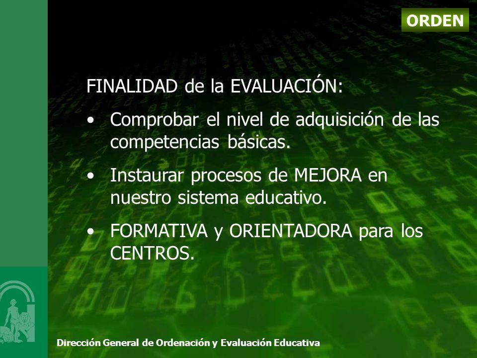Dirección General de Ordenación y Evaluación Educativa ORDEN FINALIDAD de la EVALUACIÓN: Comprobar el nivel de adquisición de las competencias básicas.