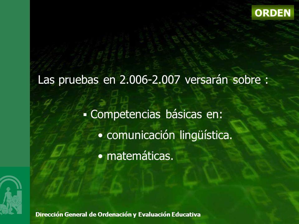 Dirección General de Ordenación y Evaluación Educativa ORDEN Las pruebas en 2.006-2.007 versarán sobre : Competencias básicas en: comunicación lingüística.