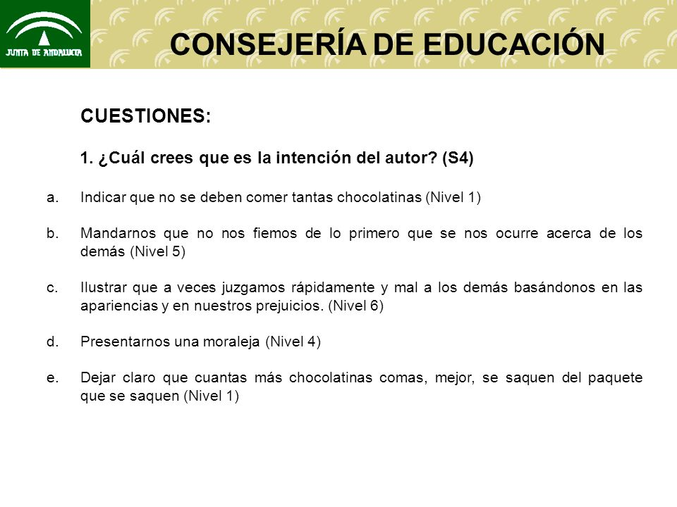 CONSEJERÍA DE EDUCACIÓN CUESTIONES: 1. ¿Cuál crees que es la intención del autor.