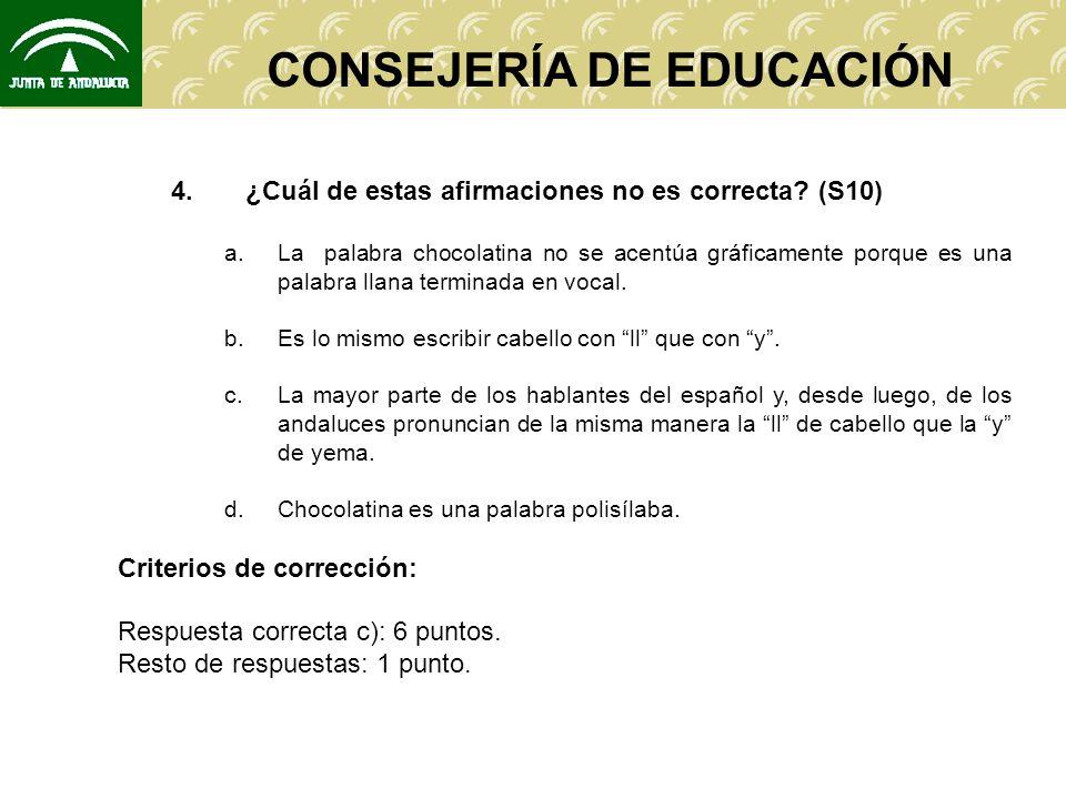 CONSEJERÍA DE EDUCACIÓN 4. ¿Cuál de estas afirmaciones no es correcta.