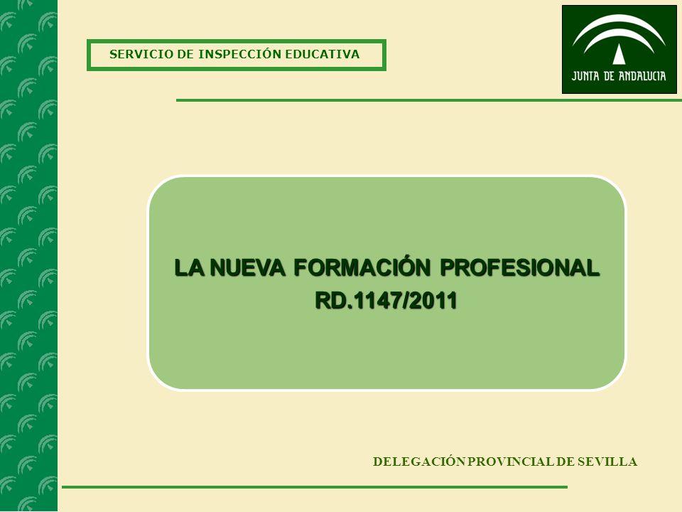 SERVICIO DE INSPECCIÓN EDUCATIVA DELEGACIÓN PROVINCIAL DE SEVILLA LA NUEVA FORMACIÓN PROFESIONAL RD.1147/2011