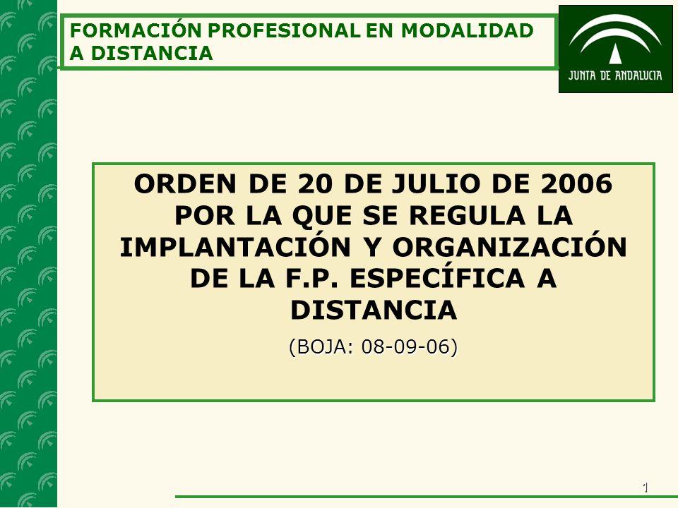 1 FORMACIÓN PROFESIONAL EN MODALIDAD A DISTANCIA ORDEN DE 20 DE JULIO DE 2006 POR LA QUE SE REGULA LA IMPLANTACIÓN Y ORGANIZACIÓN DE LA F.P.