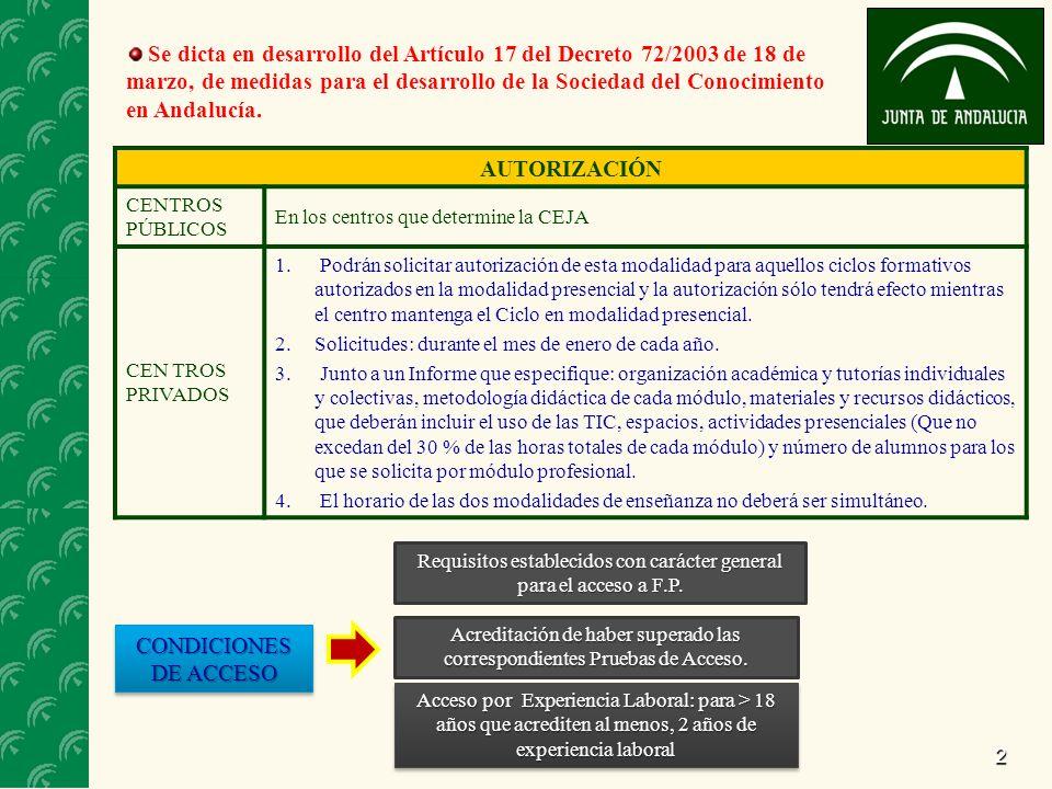 2 Se dicta en desarrollo del Artículo 17 del Decreto 72/2003 de 18 de marzo, de medidas para el desarrollo de la Sociedad del Conocimiento en Andalucí