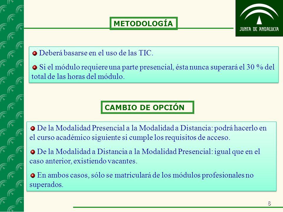 6 CAMBIO DE OPCIÓN De la Modalidad Presencial a la Modalidad a Distancia: podrá hacerlo en el curso académico siguiente si cumple los requisitos de ac