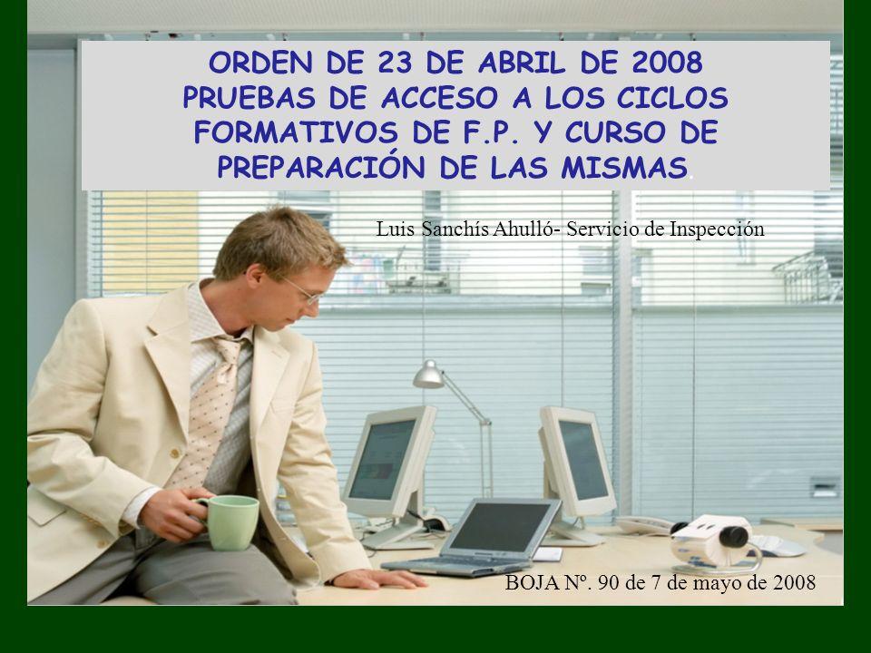 ORDEN DE 23 DE ABRIL DE 2008 PRUEBAS DE ACCESO A LOS CICLOS FORMATIVOS DE F.P.