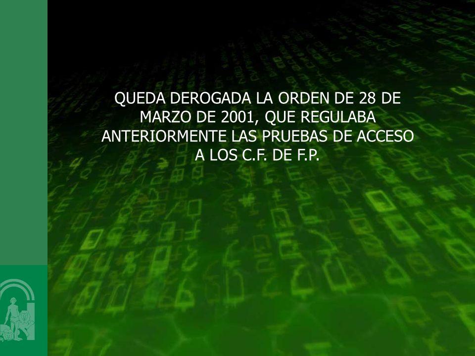 QUEDA DEROGADA LA ORDEN DE 28 DE MARZO DE 2001, QUE REGULABA ANTERIORMENTE LAS PRUEBAS DE ACCESO A LOS C.F.