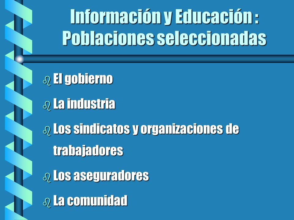 Información y Educación : Poblaciones seleccionadas b El gobierno b La industria b Los sindicatos y organizaciones de trabajadores b Los aseguradores