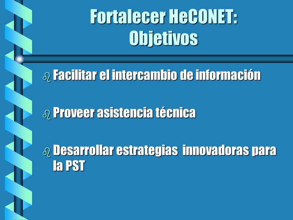 Fortalecer HeCONET: Objetivos b Facilitar el intercambio de información b Proveer asistencia técnica b Desarrollar estrategias innovadoras para la PST