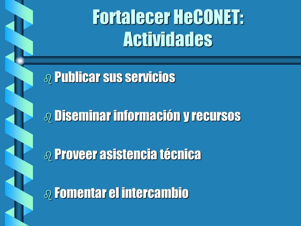 Fortalecer HeCONET: Actividades b Publicar sus servicios b Diseminar información y recursos b Proveer asistencia técnica b Fomentar el intercambio