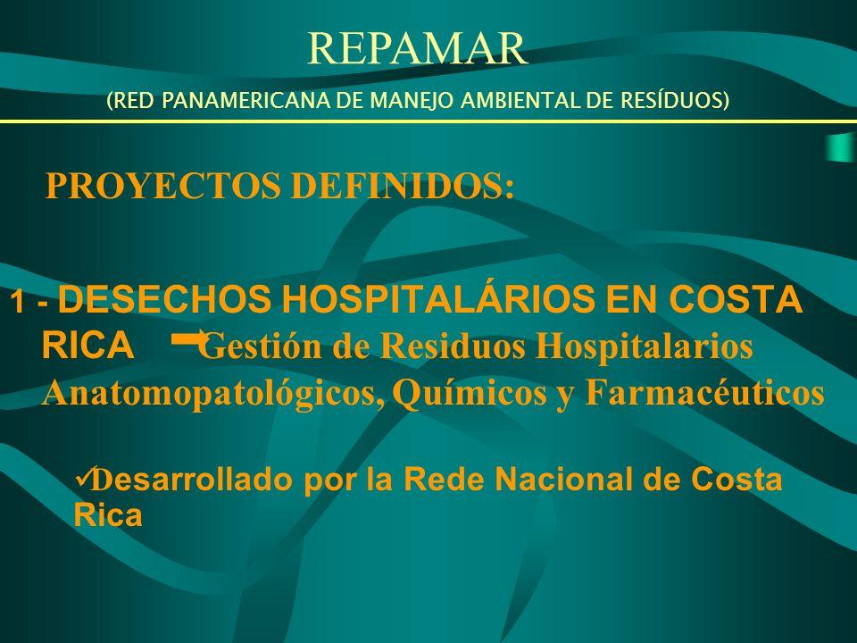 1 - DESECHOS HOSPITALÁRIOS EN COSTA RICA Gestión de Residuos Hospitalarios Anatomopatológicos, Químicos y Farmacéuticos REPAMAR (RED PANAMERICANA DE MANEJO AMBIENTAL DE RESÍDUOS) PROYECTOS DEFINIDOS: D esarrollado por la Rede Nacional de Costa Rica