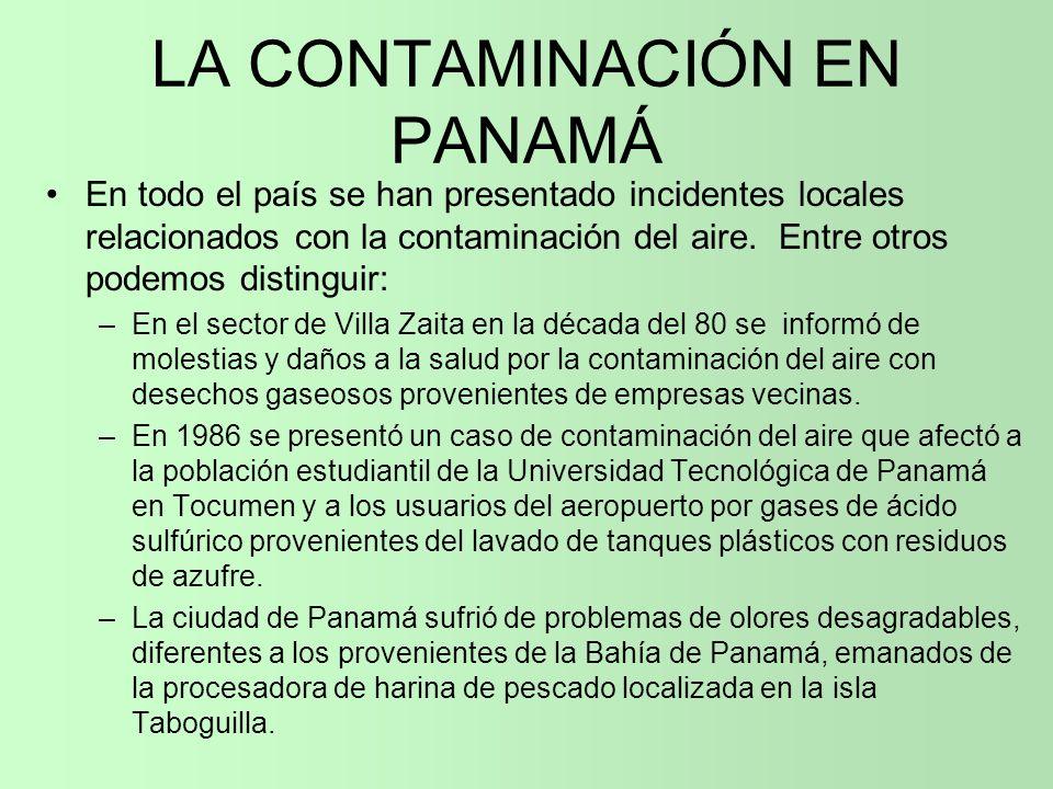 LA CONTAMINACIÓN EN PANAMÁ En todo el país se han presentado incidentes locales relacionados con la contaminación del aire. Entre otros podemos distin