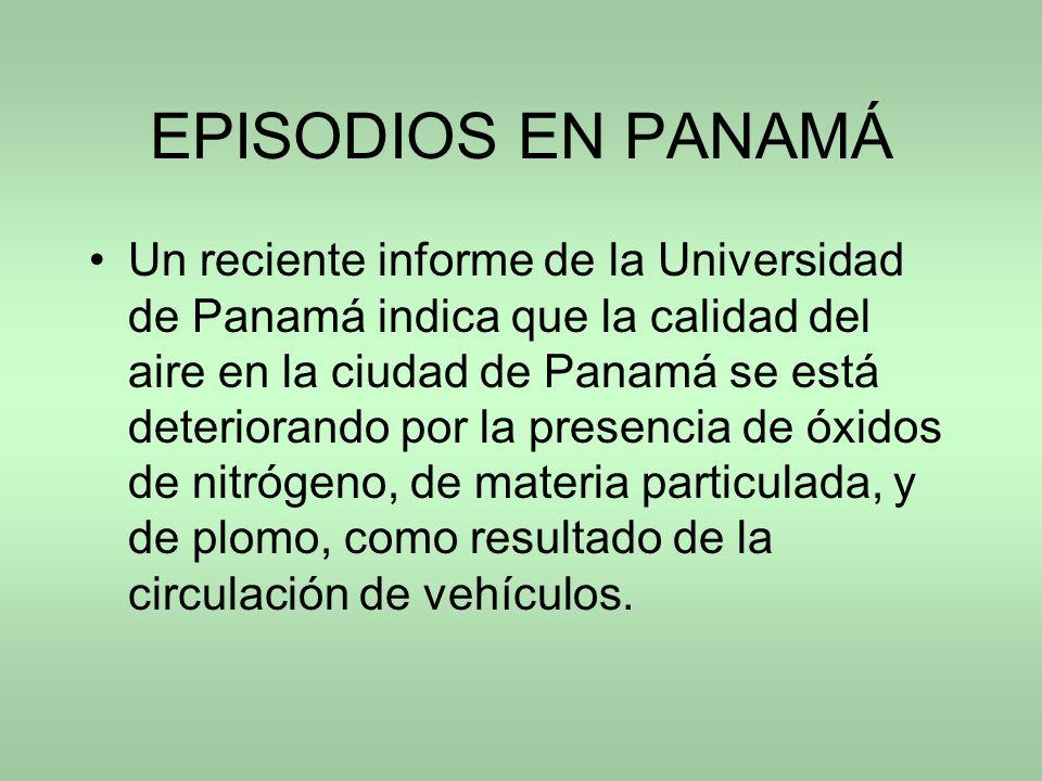 EPISODIOS EN PANAMÁ Un reciente informe de la Universidad de Panamá indica que la calidad del aire en la ciudad de Panamá se está deteriorando por la