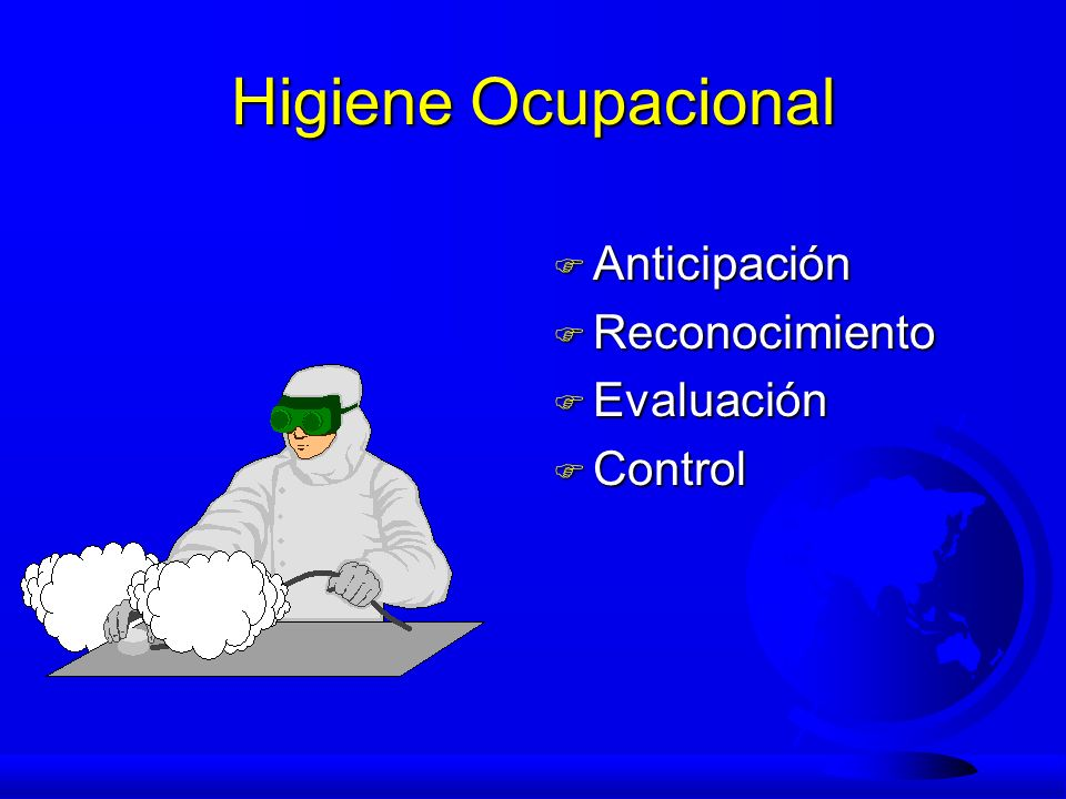 Higiene Ocupacional F Anticipación F Reconocimiento F Evaluación F Control