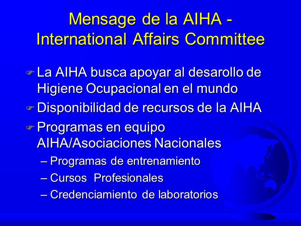 Mensage de la AIHA - International Affairs Committee F La AIHA busca apoyar al desarollo de Higiene Ocupacional en el mundo F Disponibilidad de recurs