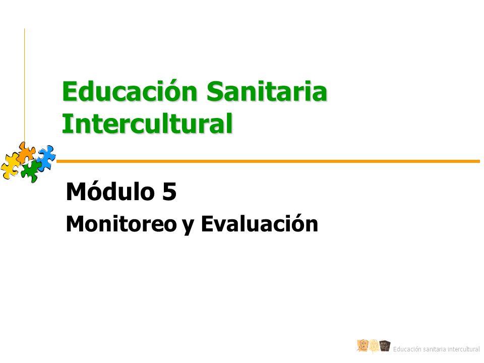 Educación sanitaria intercultural Educación Sanitaria Intercultural Módulo 5 Monitoreo y Evaluación