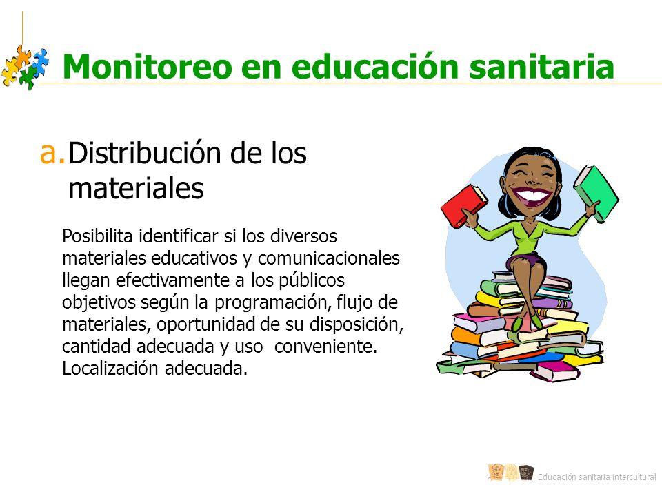 Educación sanitaria intercultural Monitoreo en educación sanitaria a. Distribución de los materiales Posibilita identificar si los diversos materiales