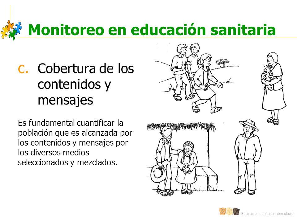 Educación sanitaria intercultural Monitoreo en educación sanitaria c. Cobertura de los contenidos y mensajes Es fundamental cuantificar la población q