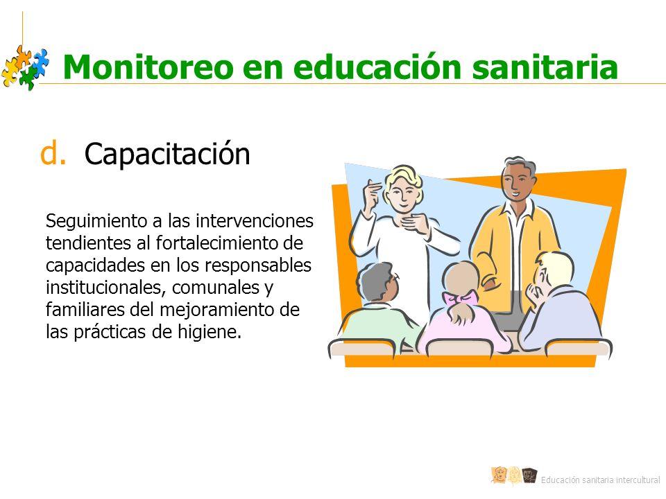 Educación sanitaria intercultural Monitoreo en educación sanitaria d. Capacitación Seguimiento a las intervenciones tendientes al fortalecimiento de c
