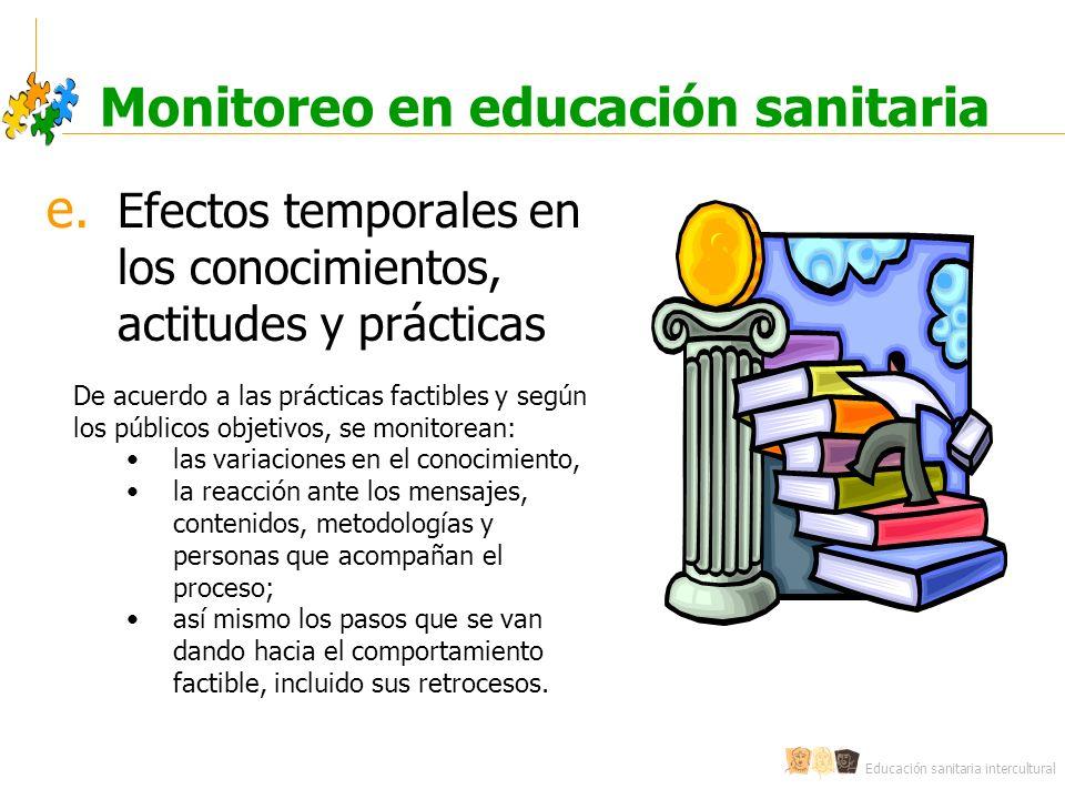 Educación sanitaria intercultural Monitoreo en educación sanitaria e. Efectos temporales en los conocimientos, actitudes y prácticas De acuerdo a las