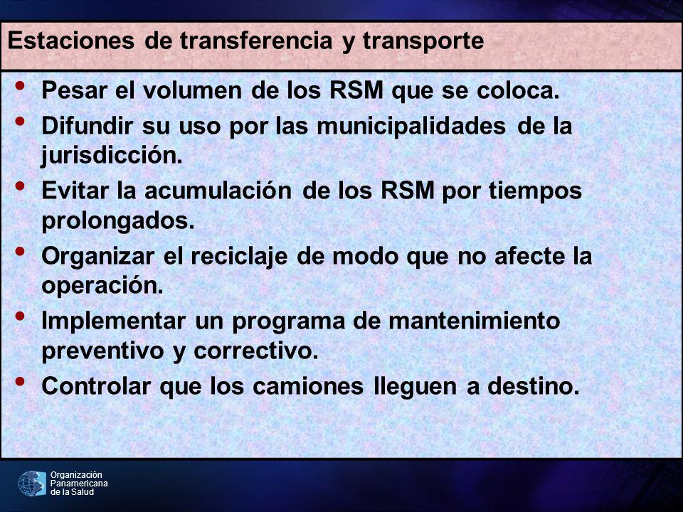 Organización Panamericana de la Salud Estaciones de transferencia y transporte Pesar el volumen de los RSM que se coloca. Difundir su uso por las muni