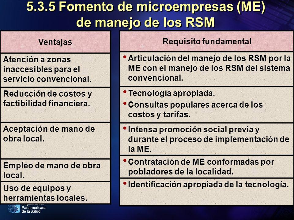 Organización Panamericana de la Salud 5.3.5 Fomento de microempresas (ME) de manejo de los RSM Ventajas Atención a zonas inaccesibles para el servicio