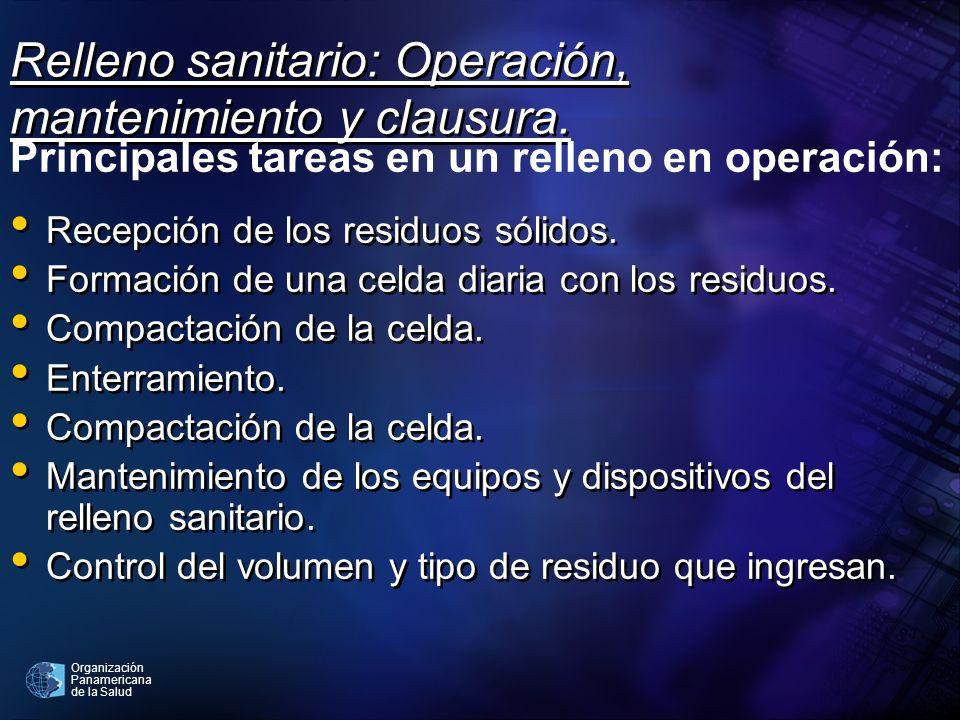 Organización Panamericana de la Salud Relleno sanitario: Operación, mantenimiento y clausura. Recepción de los residuos sólidos. Formación de una celd