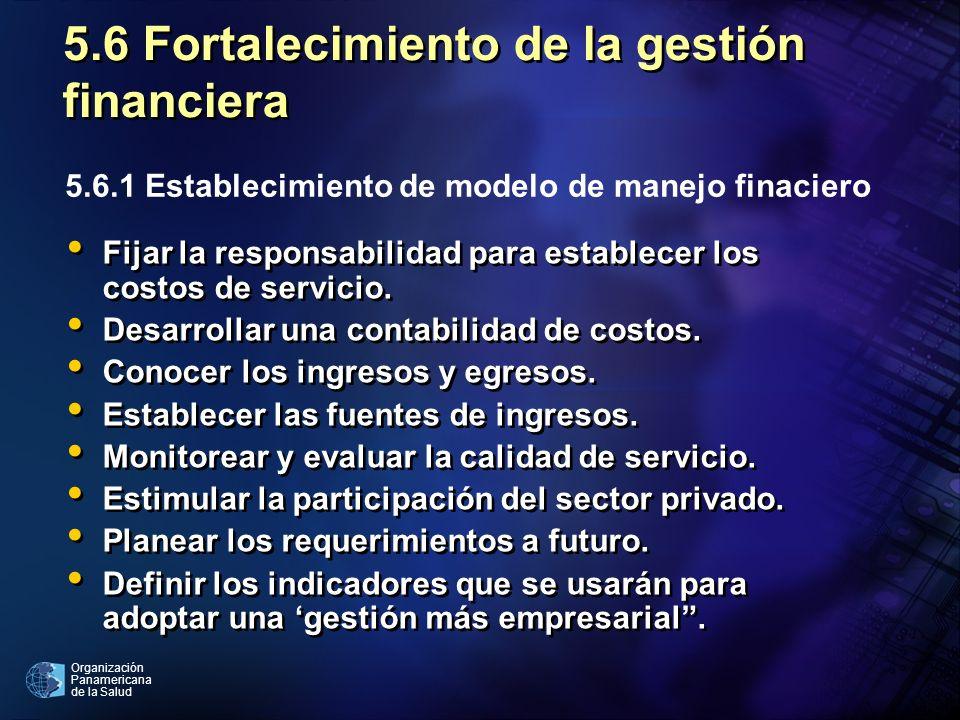 Organización Panamericana de la Salud 5.6 Fortalecimiento de la gestión financiera Fijar la responsabilidad para establecer los costos de servicio. De