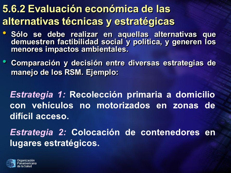 Organización Panamericana de la Salud 5.6.2 Evaluación económica de las alternativas técnicas y estratégicas Sólo se debe realizar en aquellas alterna