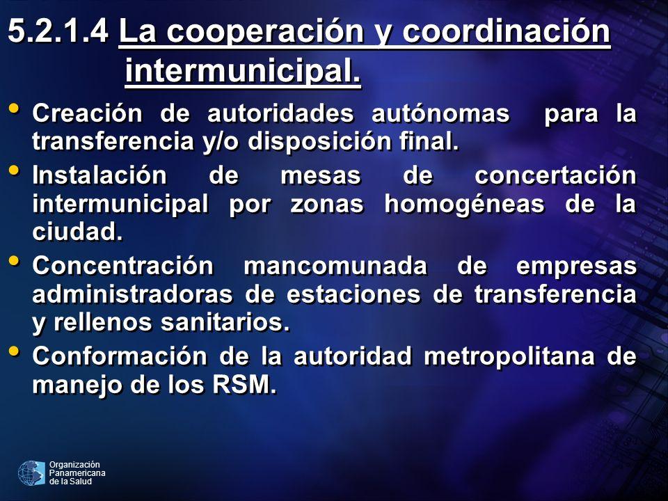 Organización Panamericana de la Salud 5.2.1.4 La cooperación y coordinación intermunicipal. Creación de autoridades autónomas para la transferencia y/