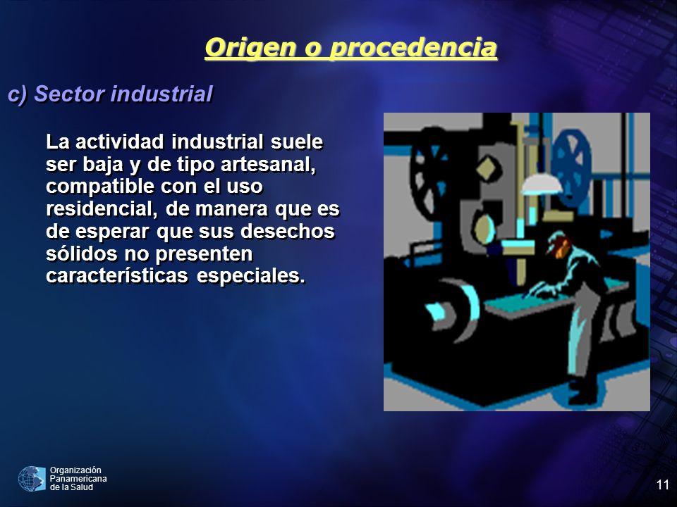 Organización Panamericana de la Salud 11 c) Sector industrial La actividad industrial suele ser baja y de tipo artesanal, compatible con el uso reside
