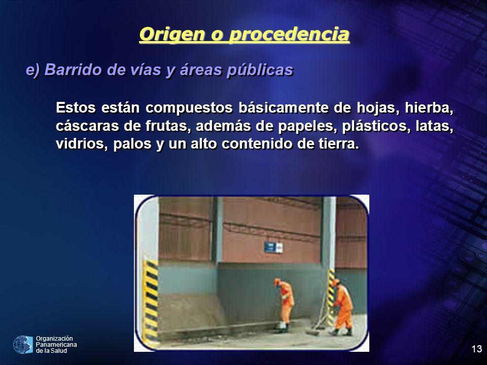 Organización Panamericana de la Salud 13 e) Barrido de vías y áreas públicas Estos están compuestos básicamente de hojas, hierba, cáscaras de frutas,