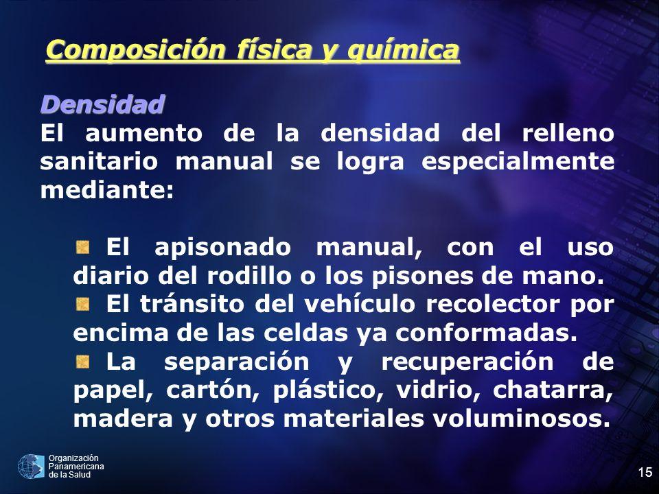 Organización Panamericana de la Salud 15 Composición física y química Densidad El aumento de la densidad del relleno sanitario manual se logra especia