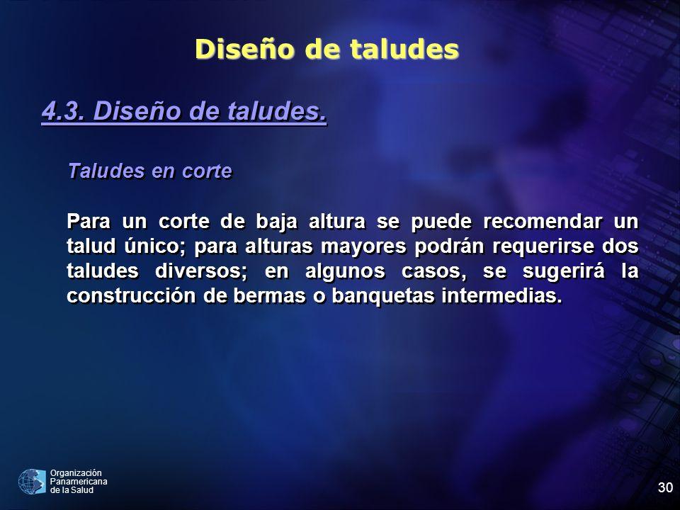 Organización Panamericana de la Salud 30 4.3. Diseño de taludes. Taludes en corte Para un corte de baja altura se puede recomendar un talud único; par