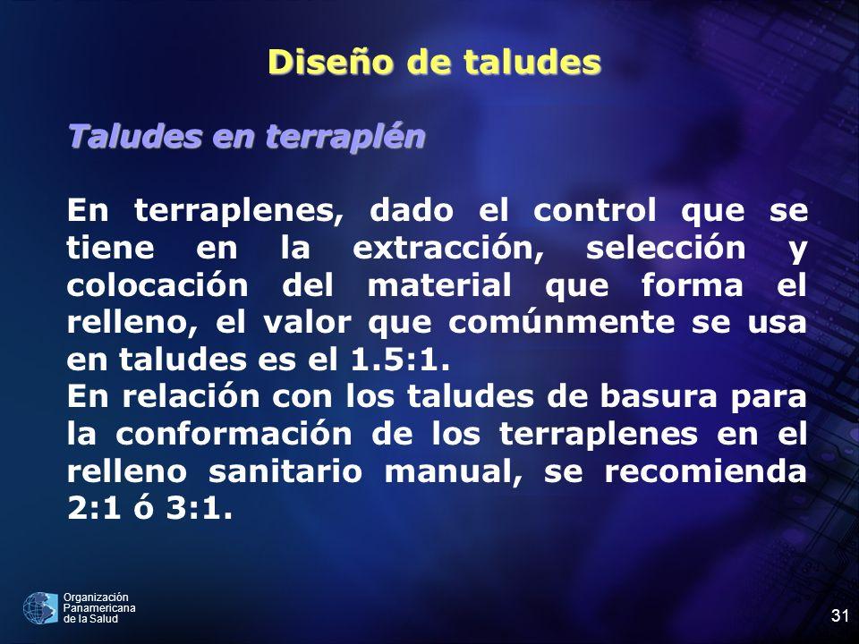 Organización Panamericana de la Salud 31 Taludes en terraplén En terraplenes, dado el control que se tiene en la extracción, selección y colocación de
