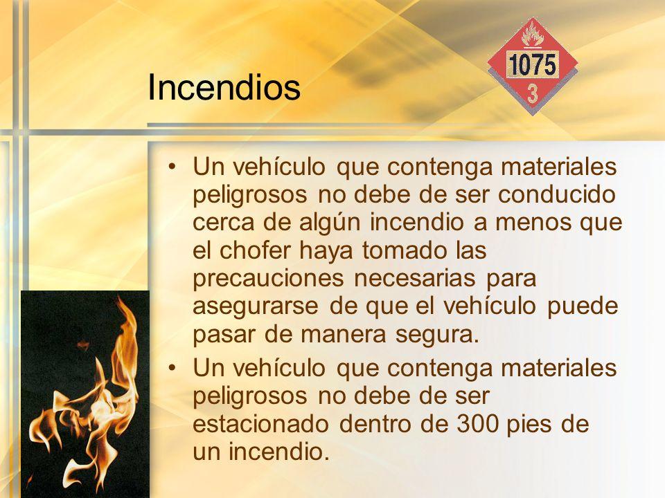Incendios Un vehículo que contenga materiales peligrosos no debe de ser conducido cerca de algún incendio a menos que el chofer haya tomado las precau