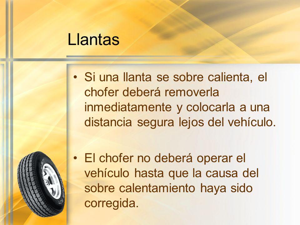Llantas Si una llanta se sobre calienta, el chofer deberá removerla inmediatamente y colocarla a una distancia segura lejos del vehículo. El chofer no