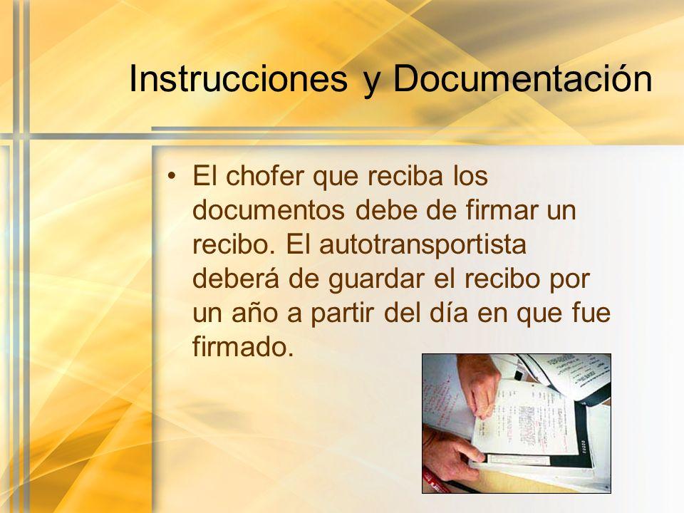 Instrucciones y Documentación El chofer que reciba los documentos debe de firmar un recibo. El autotransportista deberá de guardar el recibo por un añ