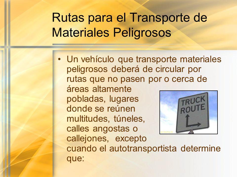 Rutas para el Transporte de Materiales Peligrosos Un vehículo que transporte materiales peligrosos deberá de circular por rutas que no pasen por o cer