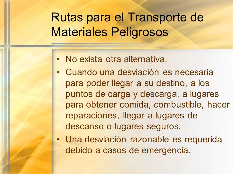 Rutas para el Transporte de Materiales Peligrosos No exista otra alternativa. Cuando una desviación es necesaria para poder llegar a su destino, a los